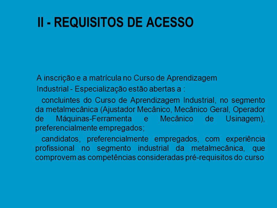 II - REQUISITOS DE ACESSO A inscrição e a matrícula no Curso de Aprendizagem Industrial - Especialização estão abertas a : n concluintes do Curso de A