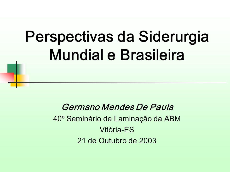 Perspectivas da Siderurgia Mundial e Brasileira Germano Mendes De Paula 40º Seminário de Laminação da ABM Vitória-ES 21 de Outubro de 2003