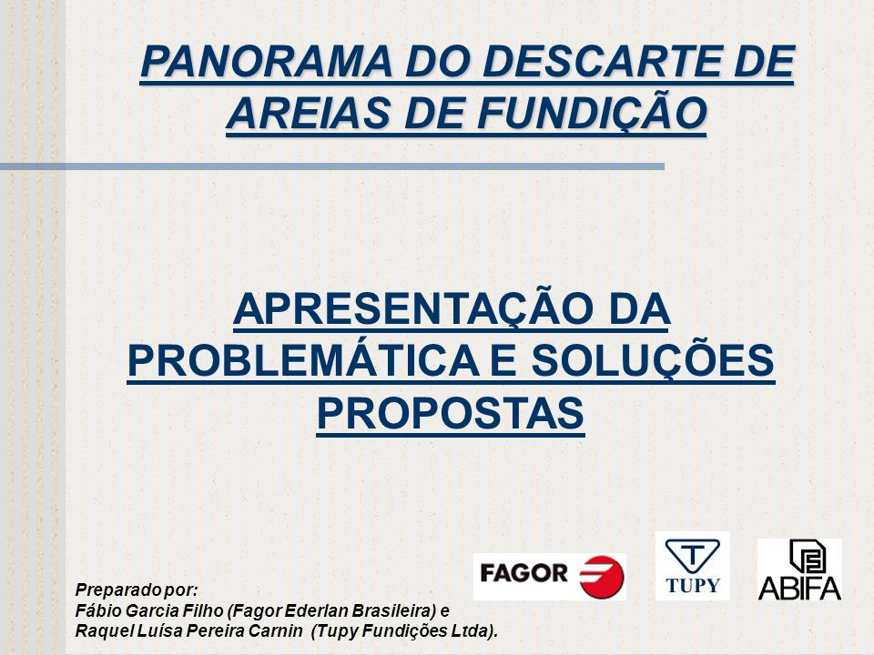 OBJETIVOS Objetivo desta Apresentação: Apresentar o Trabalho que está sendo desenvolvido pela ABIFA (Associação Brasileira de Fundição).