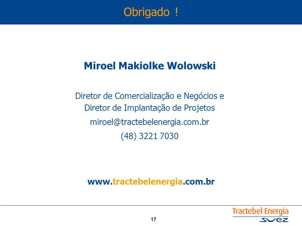 17 Miroel Makiolke Wolowski Diretor de Comercialização e Negócios e Diretor de Implantação de Projetos miroel@tractebelenergia.com.br (48) 3221 7030 www.tractebelenergia.com.br Obrigado !