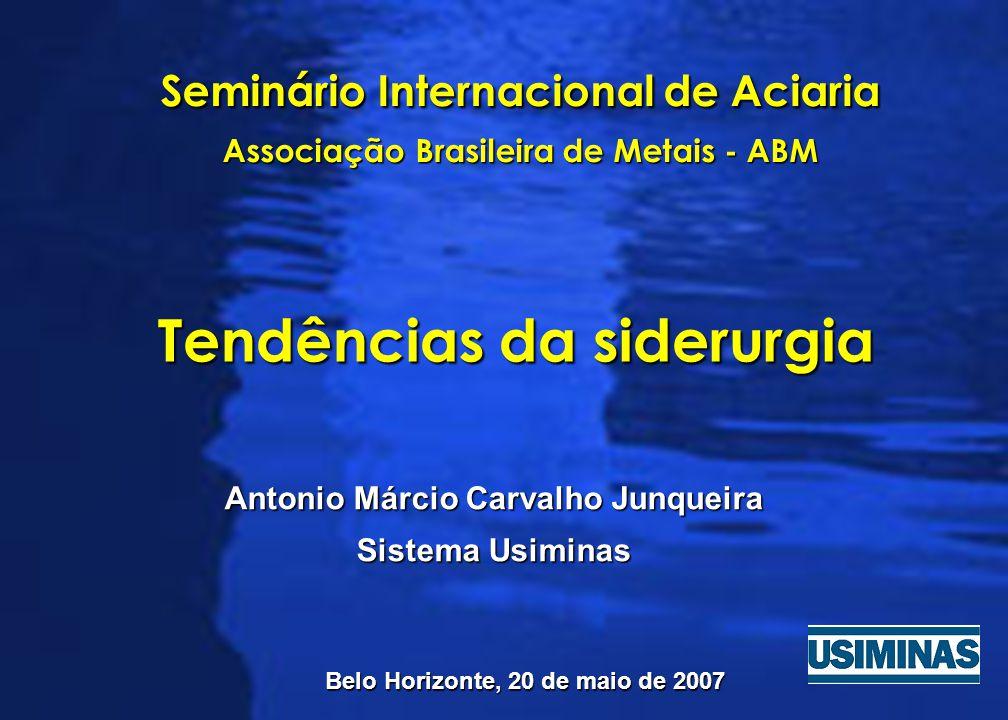Tendências da siderurgia Antonio Márcio Carvalho Junqueira Antonio Márcio Carvalho Junqueira Sistema Usiminas Sistema Usiminas Seminário Internacional