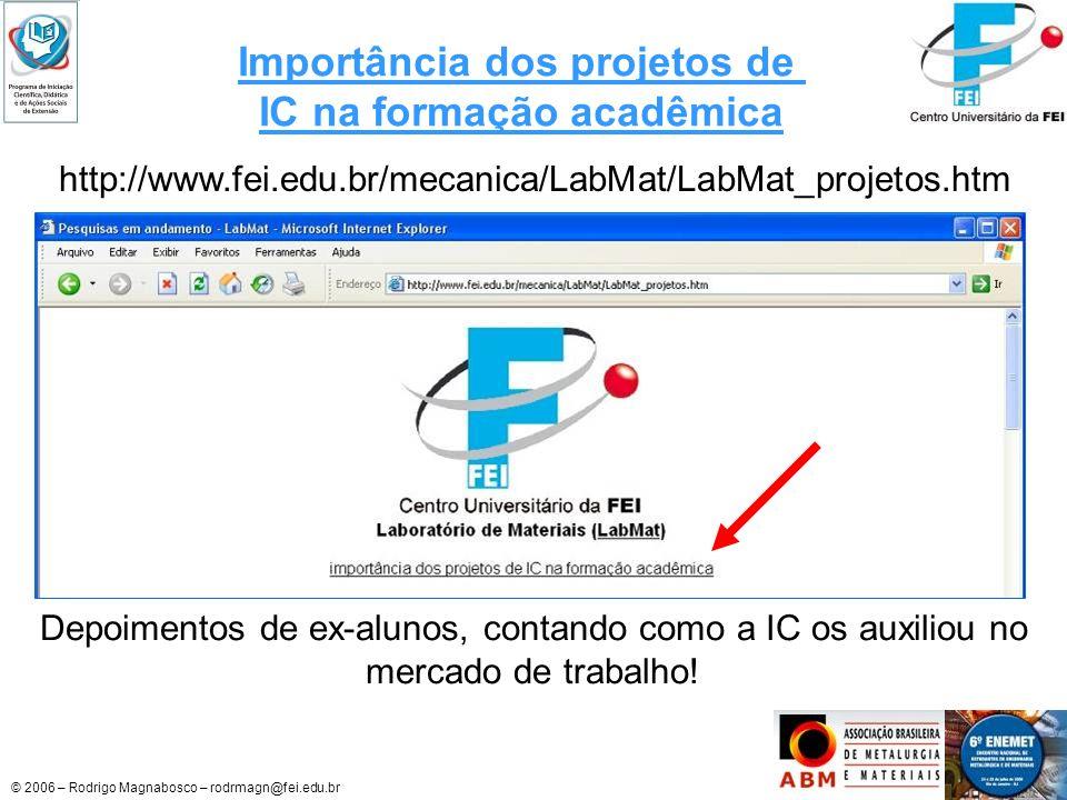 © 2006 – Rodrigo Magnabosco – rodrmagn@fei.edu.br Importância dos projetos de IC na formação acadêmica http://www.fei.edu.br/mecanica/LabMat/LabMat_pr