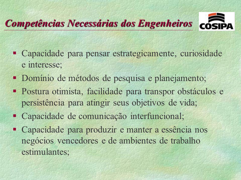 Competências Necessárias dos Engenheiros §Comportamento ético; §Capacidade de relacionamento interpessoal e para trabalhar em equipe; §Capacidade para