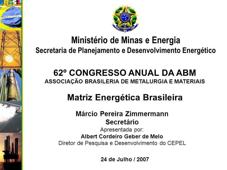 24 de Julho / 2007 Secretaria de Planejamento e Desenvolvimento Energético Matriz Energética Brasileira Ministério de Minas e Energia 62º CONGRESSO AN