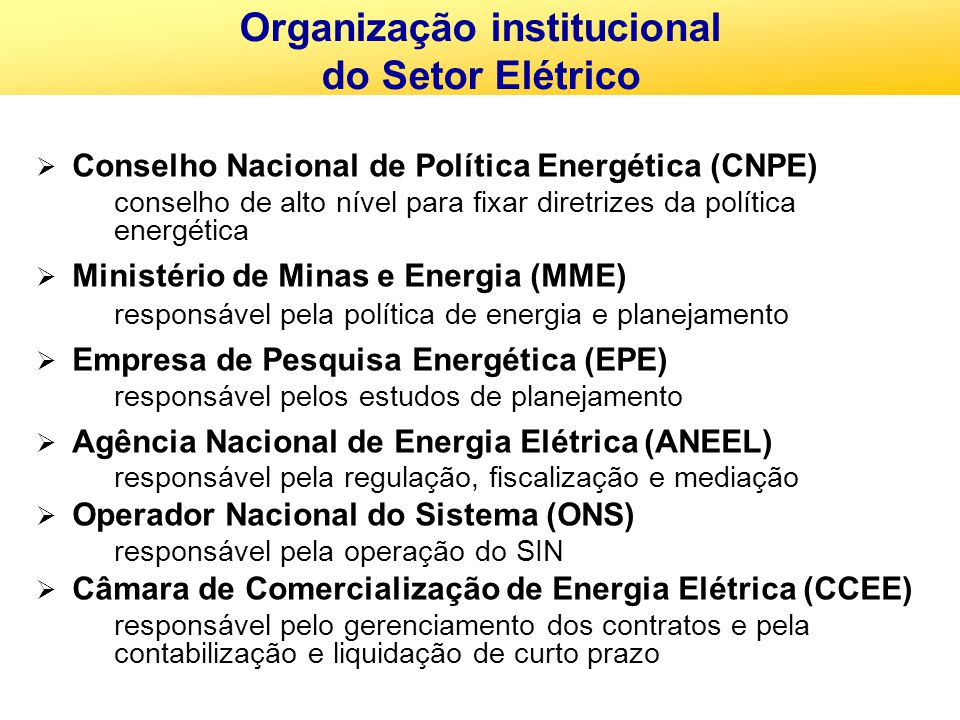 Organização institucional do Setor Elétrico Conselho Nacional de Política Energética (CNPE) – – conselho de alto nível para fixar diretrizes da políti