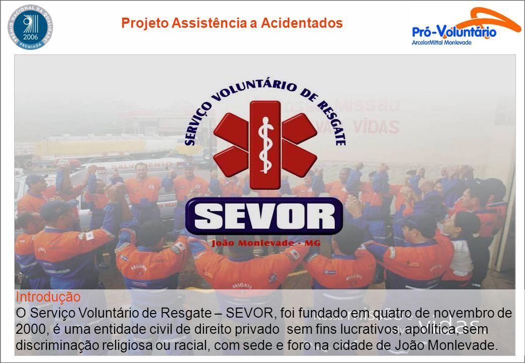 Projeto Assistência a Acidentados Introdução O Serviço Voluntário de Resgate – SEVOR, foi fundado em quatro de novembro de 2000, é uma entidade civil