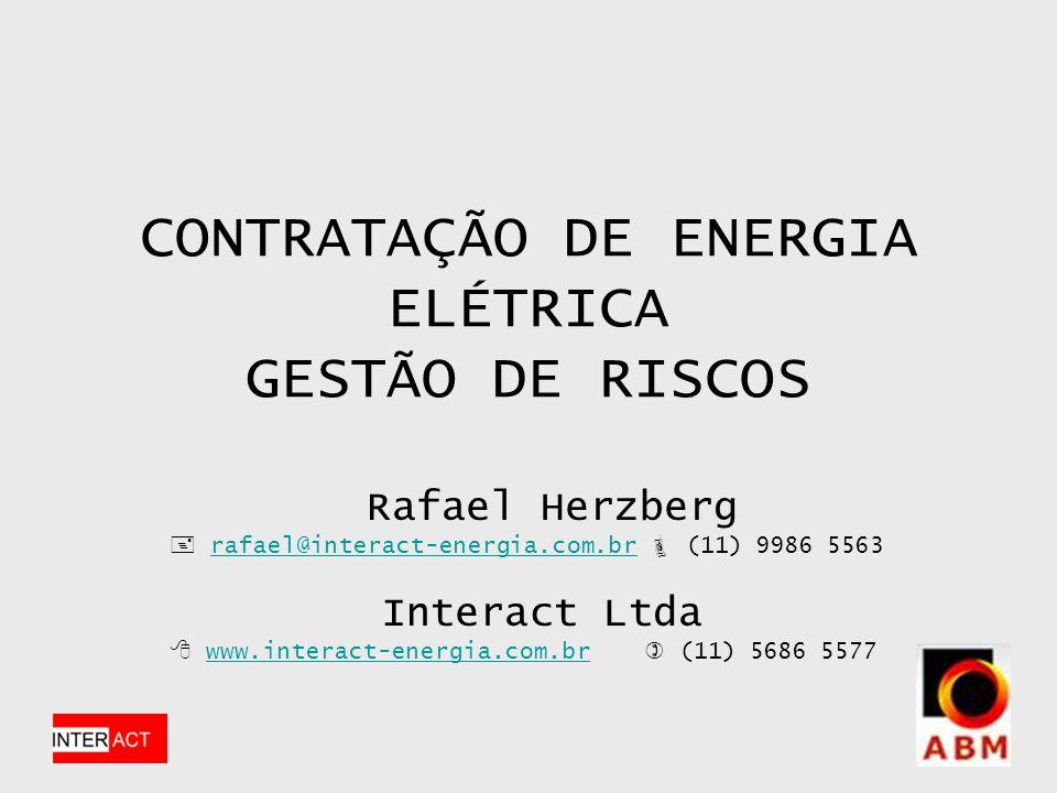 CONTRATAÇÃO DE ENERGIA ELÉTRICA GESTÃO DE RISCOS Rafael Herzberg rafael@interact-energia.com.br (11) 9986 5563 Interact Ltda www.interact-energia.com.br (11) 5686 5577rafael@interact-energia.com.brwww.interact-energia.com.br