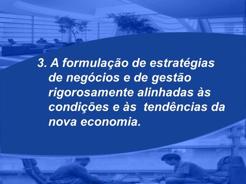 3. A formulação de estratégias de negócios e de gestão rigorosamente alinhadas às condições e às tendências da nova economia.