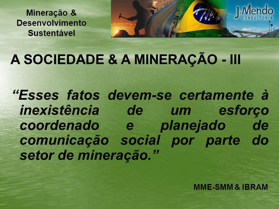 A SOCIEDADE & A MINERAÇÃO - III Esses fatos devem-se certamente à inexistência de um esforço coordenado e planejado de comunicação social por parte do