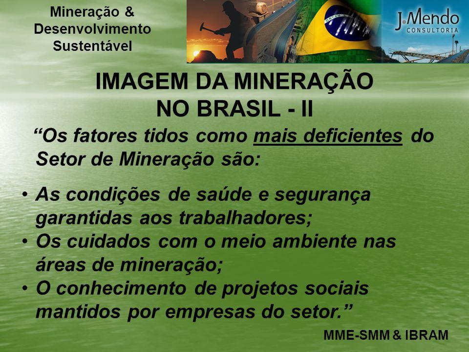 IMAGEM DA MINERAÇÃO NO BRASIL - II Os fatores tidos como mais deficientes do Setor de Mineração são: As condições de saúde e segurança garantidas aos