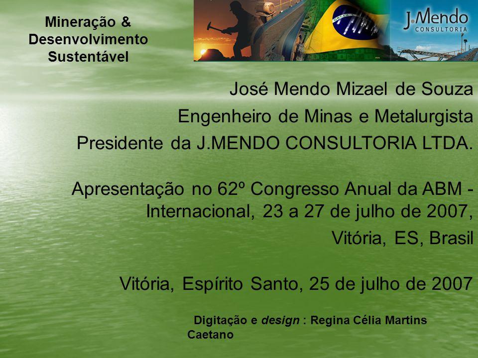 José Mendo Mizael de Souza Engenheiro de Minas e Metalurgista Presidente da J.MENDO CONSULTORIA LTDA. Apresentação no 62º Congresso Anual da ABM - Int