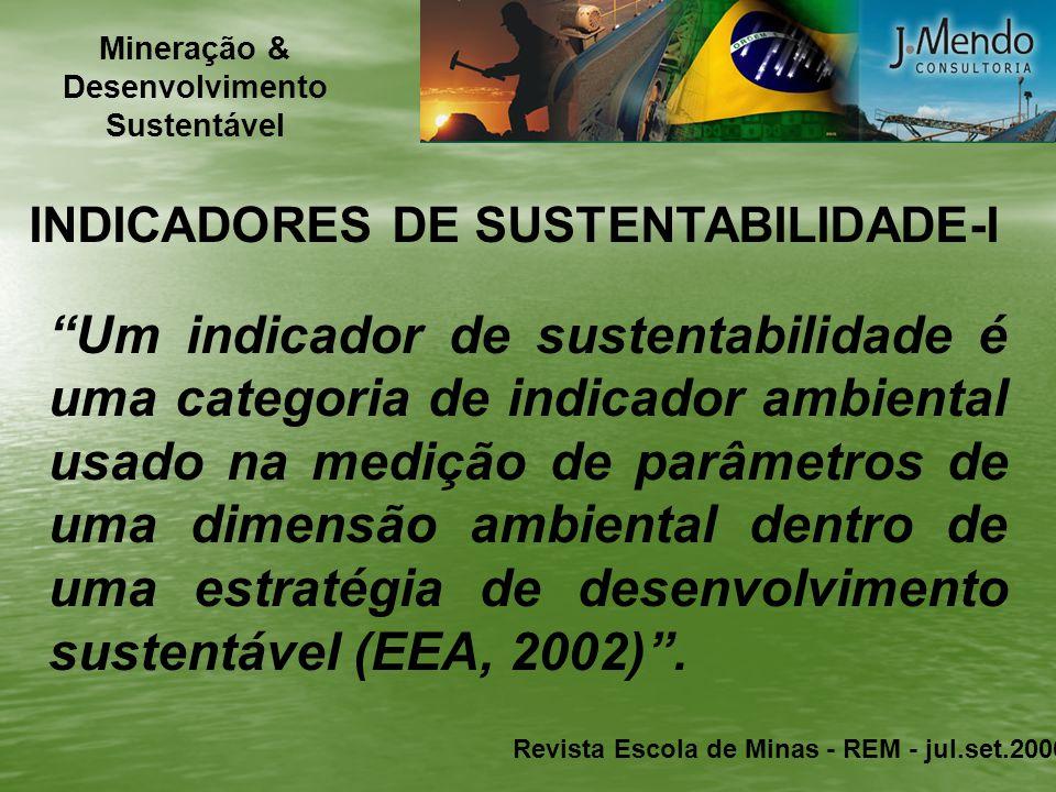 INDICADORES DE SUSTENTABILIDADE-I Um indicador de sustentabilidade é uma categoria de indicador ambiental usado na medição de parâmetros de uma dimens