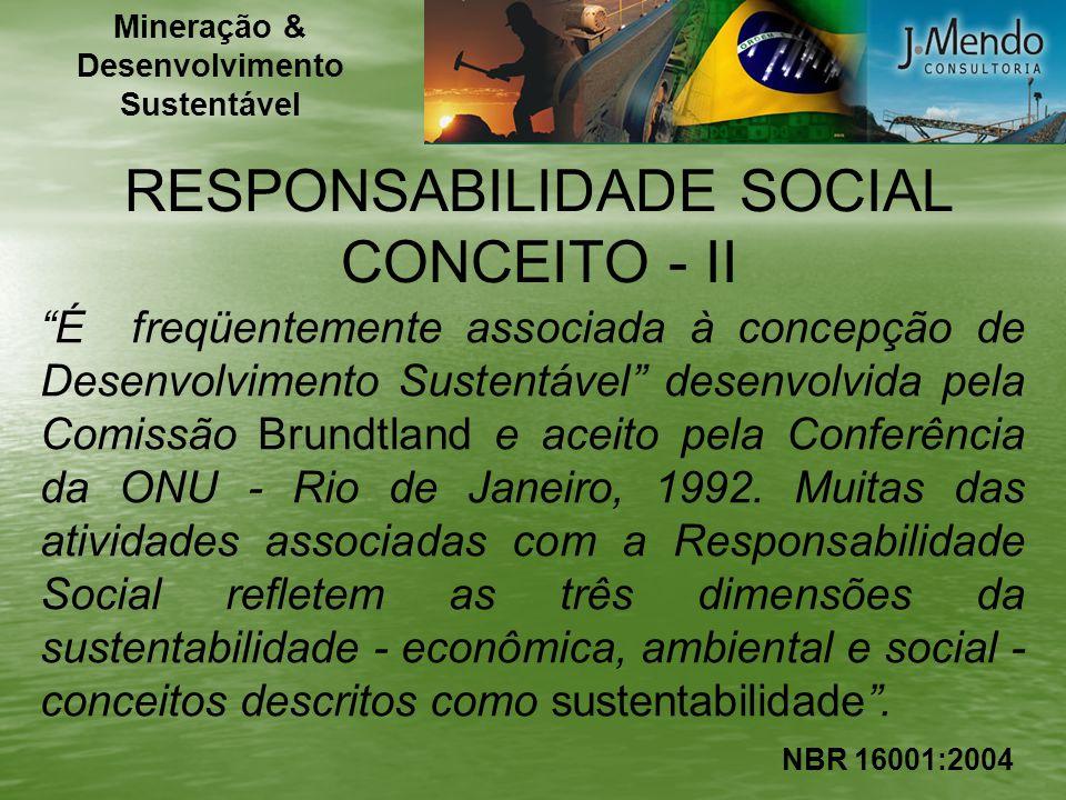 RESPONSABILIDADE SOCIAL CONCEITO - II É freqüentemente associada à concepção de Desenvolvimento Sustentável desenvolvida pela Comissão Brundtland e ac