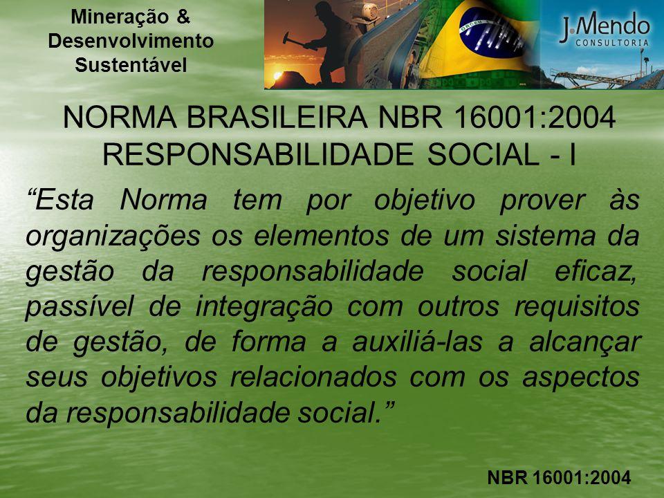 NORMA BRASILEIRA NBR 16001:2004 RESPONSABILIDADE SOCIAL - I Esta Norma tem por objetivo prover às organizações os elementos de um sistema da gestão da