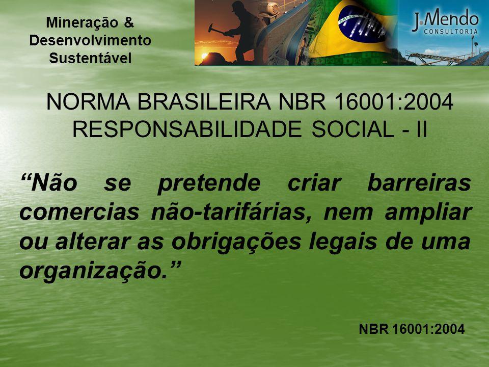 Não se pretende criar barreiras comercias não-tarifárias, nem ampliar ou alterar as obrigações legais de uma organização. NORMA BRASILEIRA NBR 16001:2