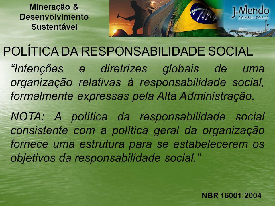 POLÍTICA DA RESPONSABILIDADE SOCIAL Intenções e diretrizes globais de uma organização relativas à responsabilidade social, formalmente expressas pela