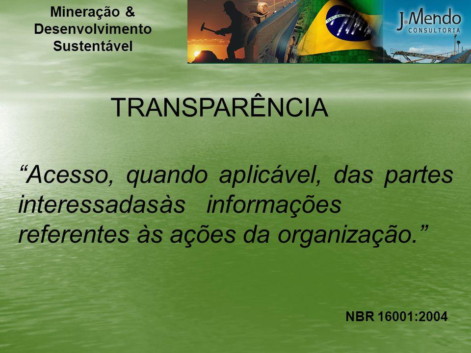 TRANSPARÊNCIA Acesso, quando aplicável, das partes interessadasàsinformações referentes às ações da organização. NBR 16001:2004 Mineração & Desenvolvi