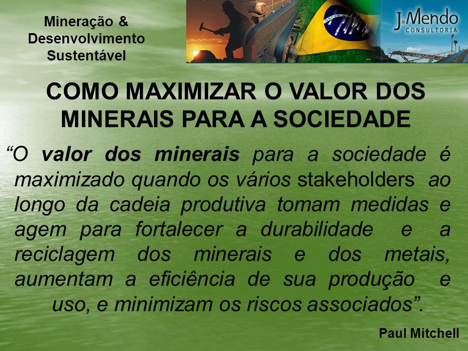 COMO MAXIMIZAR O VALOR DOS MINERAIS PARA A SOCIEDADE O valor dos minerais para a sociedade é maximizado quando os vários stakeholders ao longo da cade