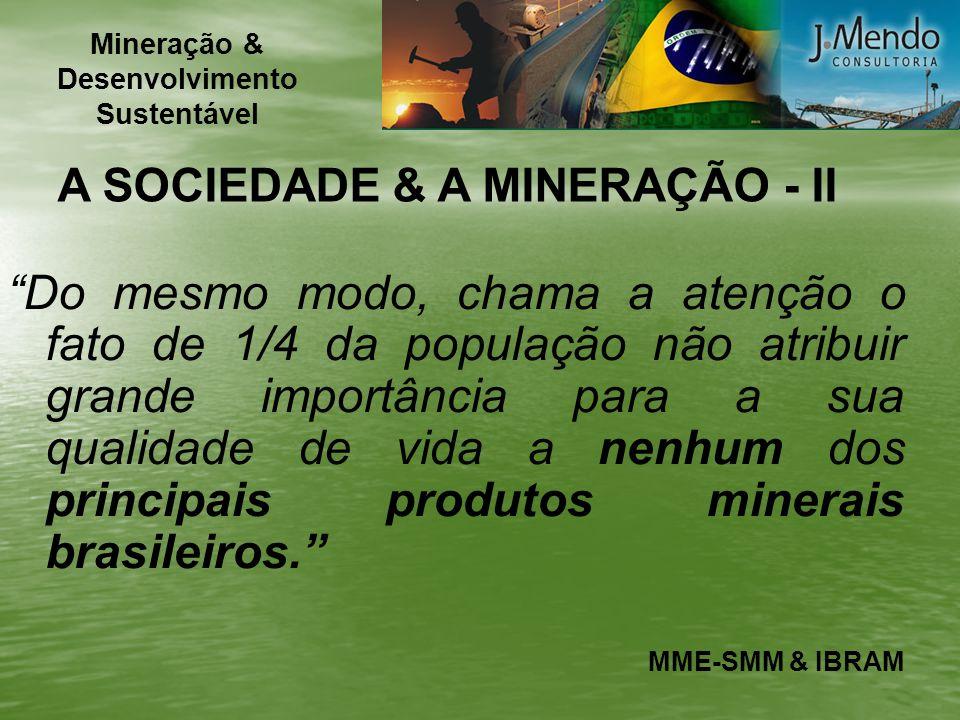 A SOCIEDADE & A MINERAÇÃO - III Esses fatos devem-se certamente à inexistência de um esforço coordenado e planejado de comunicação social por parte do setor de mineração.