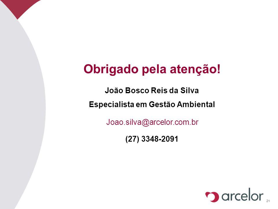 21 Obrigado pela atenção! Joao.silva@arcelor.com.br (27) 3348-2091 João Bosco Reis da Silva Especialista em Gestão Ambiental