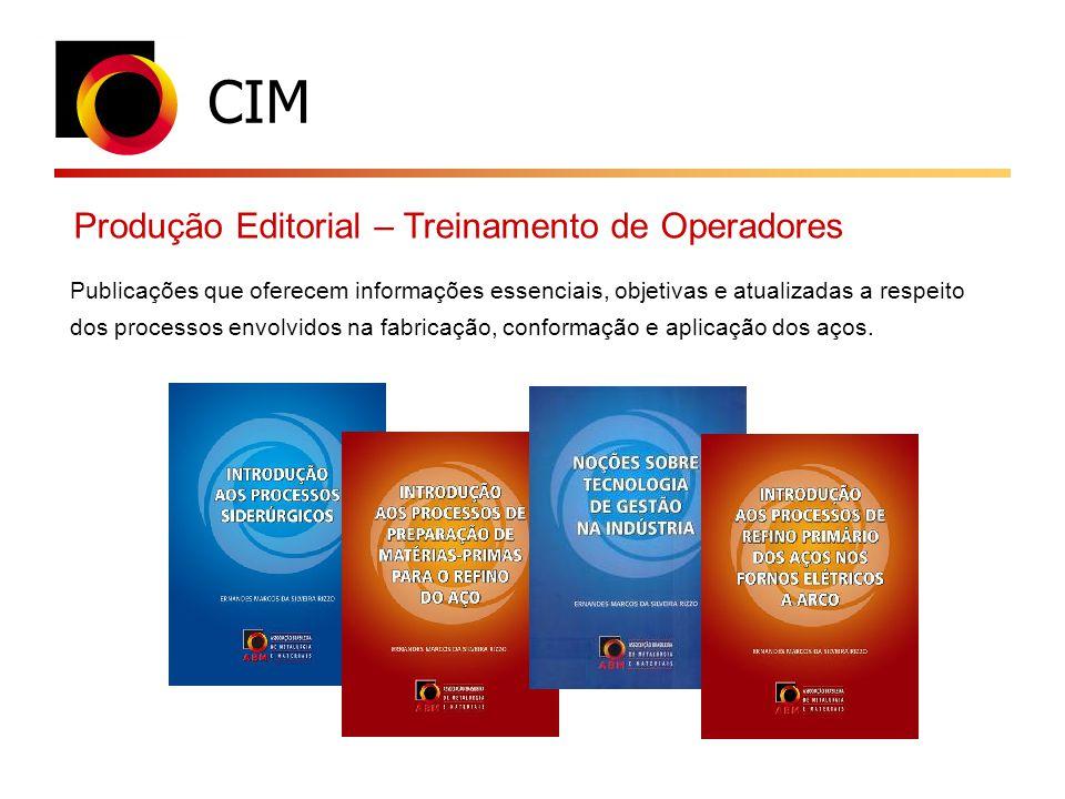 CIM Publicações que oferecem informações essenciais, objetivas e atualizadas a respeito dos processos envolvidos na fabricação, conformação e aplicaçã