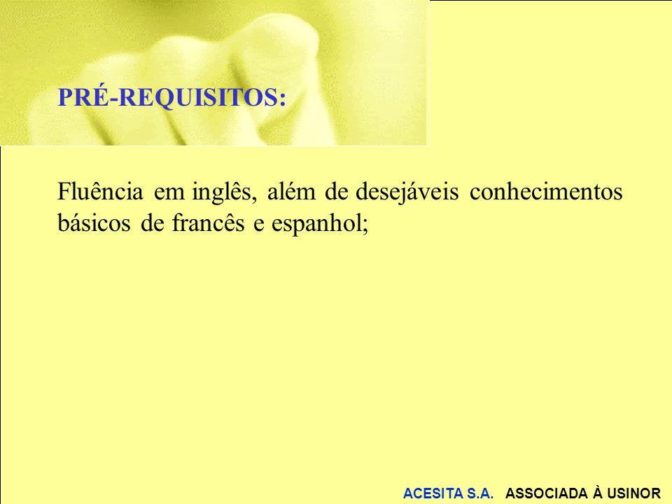 PRÉ-REQUISITOS: Fluência em inglês, além de desejáveis conhecimentos básicos de francês e espanhol;