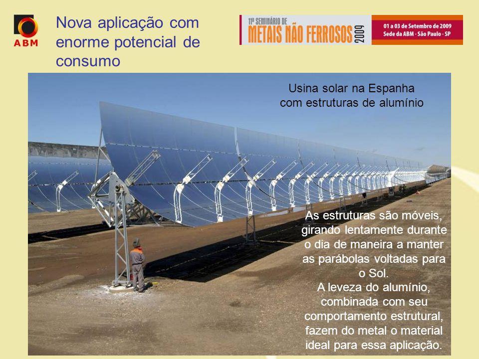Nova aplicação com enorme potencial de consumo Usina solar na Espanha com estruturas de alumínio As estruturas são móveis, girando lentamente durante o dia de maneira a manter as parábolas voltadas para o Sol.