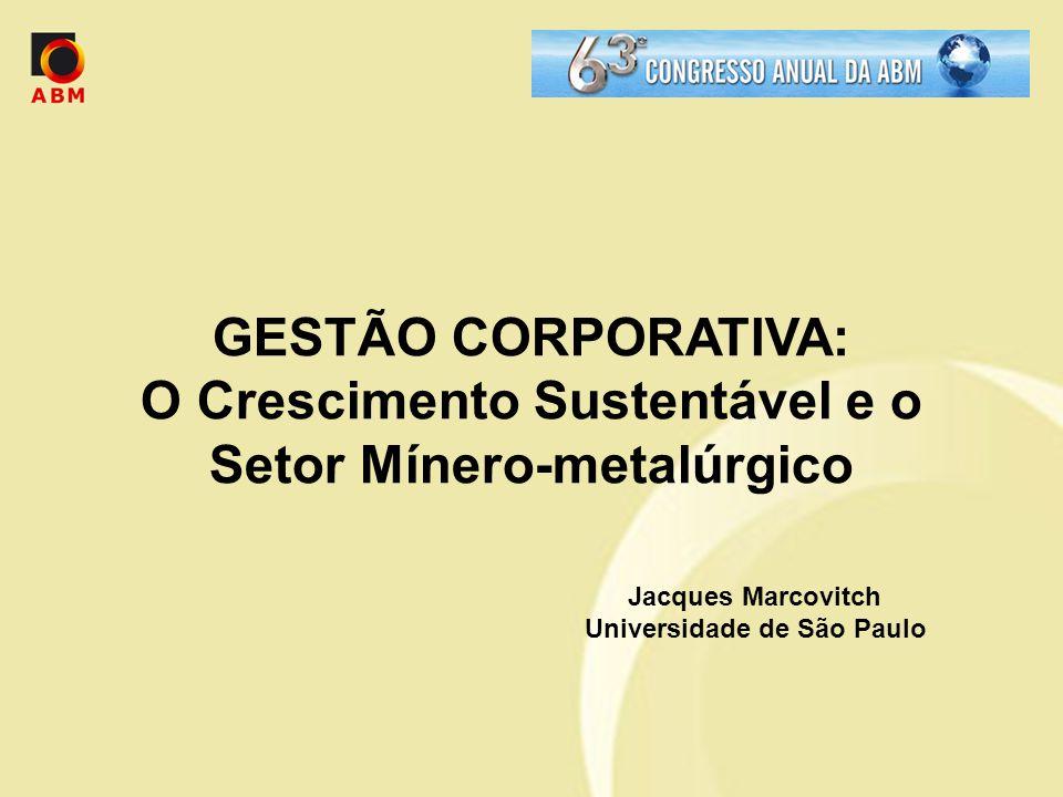 GESTÃO CORPORATIVA: O Crescimento Sustentável e o Setor Mínero-metalúrgico Jacques Marcovitch Universidade de São Paulo