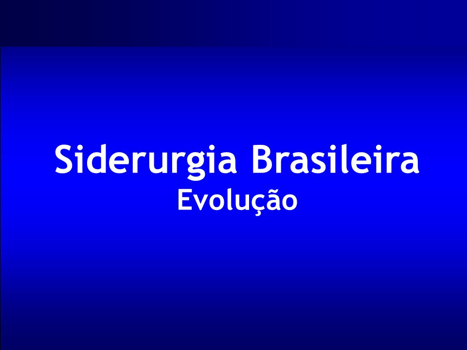 Siderurgia Brasileira Evolução