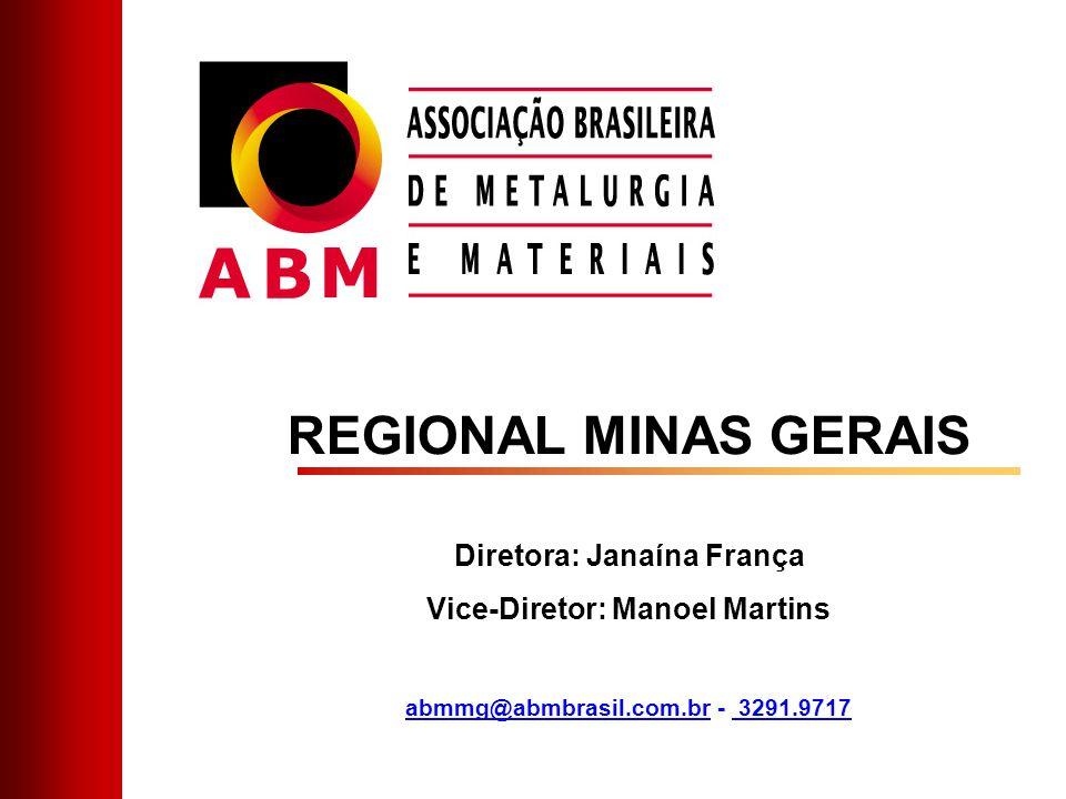 REGIONAL MINAS GERAIS Diretora: Janaína França Vice-Diretor: Manoel Martins abmmg@abmbrasil.com.brabmmg@abmbrasil.com.br - 3291.9717