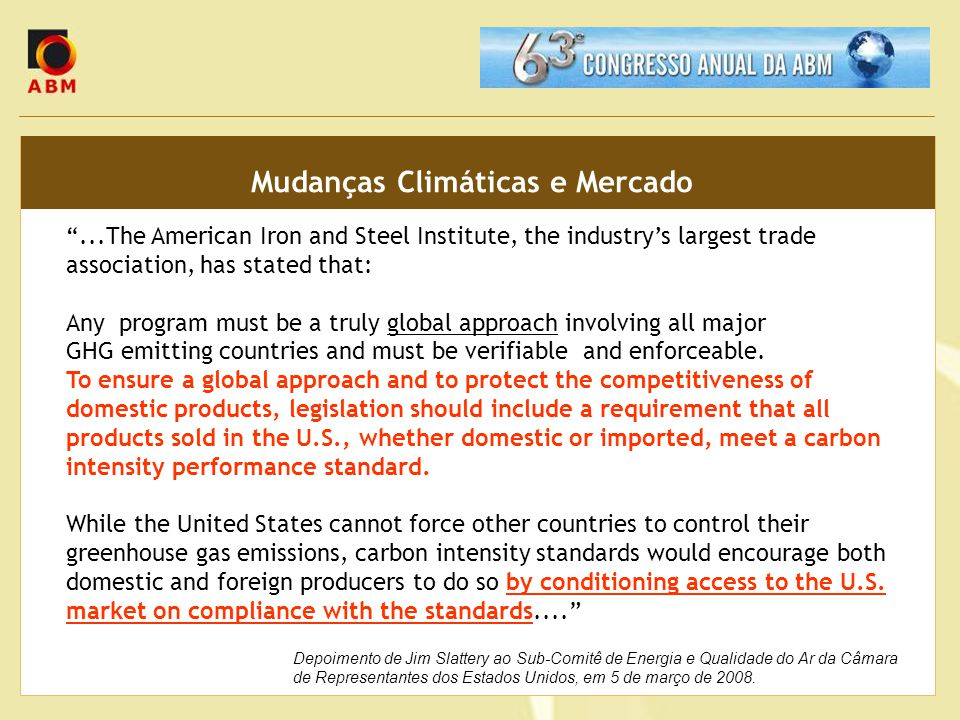 ...The American Iron and Steel Institute, the industrys largest trade association, has stated that: Any program must be a truly global approach involv