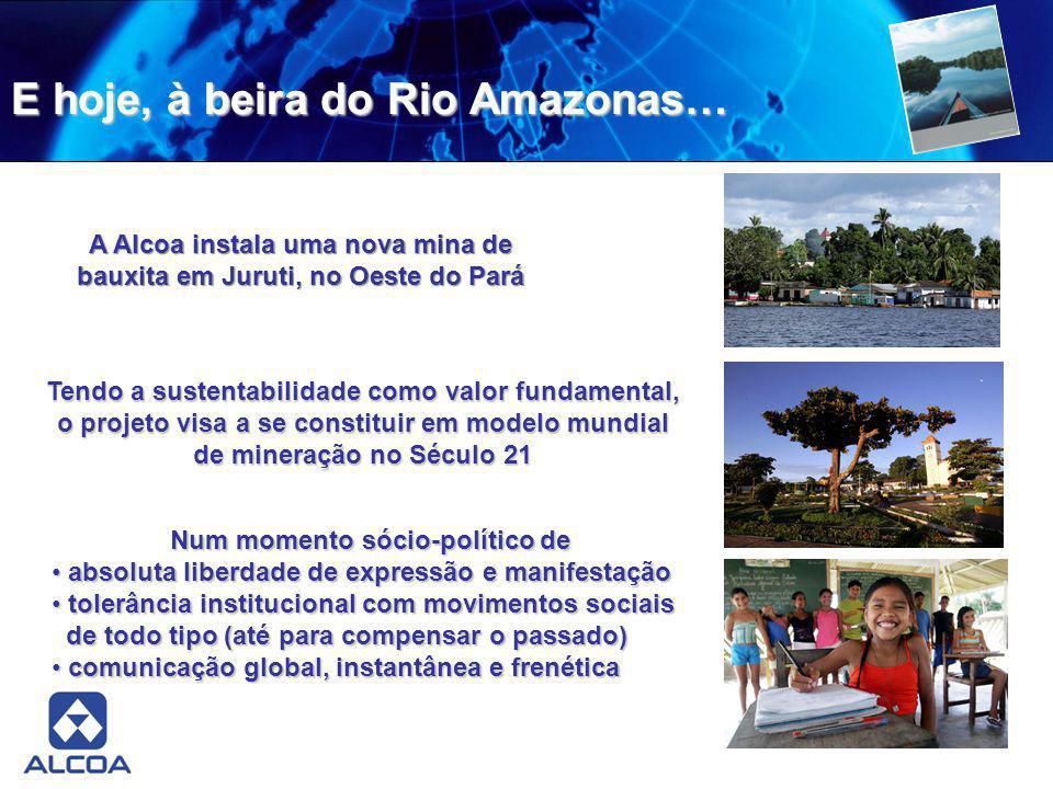 E hoje, à beira do Rio Amazonas… Tendo a sustentabilidade como valor fundamental, o projeto visa a se constituir em modelo mundial de mineração no Séc