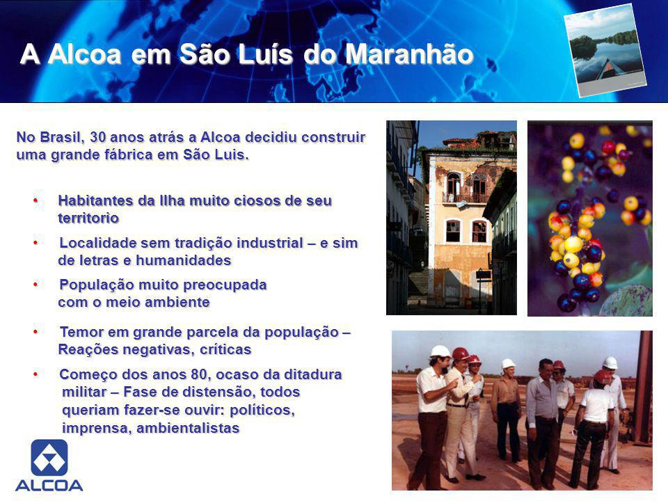 A Alcoa em São Luís do Maranhão No Brasil, 30 anos atrás a Alcoa decidiu construir uma grande fábrica em São Luis. No Brasil, 30 anos atrás a Alcoa de