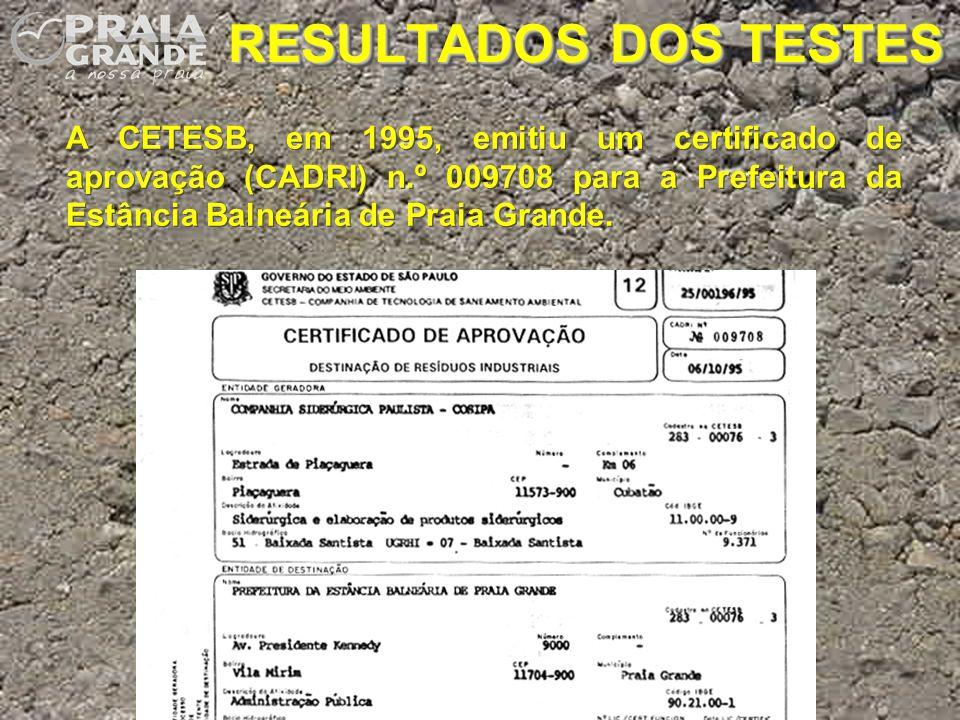RESULTADOS DOS TESTES A CETESB, em 1995, emitiu um certificado de aprovação (CADRI) n.º 009708 para a Prefeitura da Estância Balneária de Praia Grande