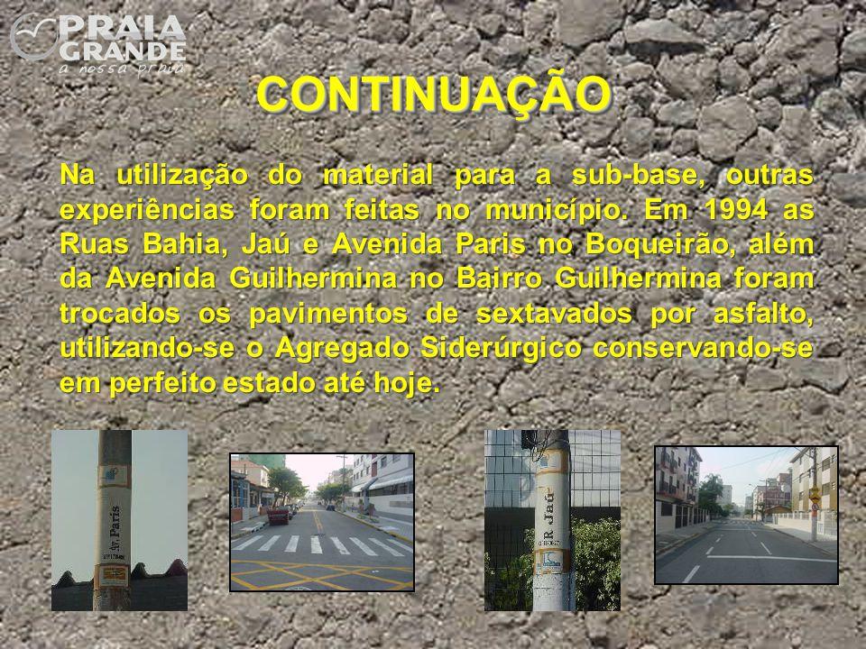 CONTINUAÇÃOCONTINUAÇÃO Na utilização do material para a sub-base, outras experiências foram feitas no município. Em 1994 as Ruas Bahia, Jaú e Avenida