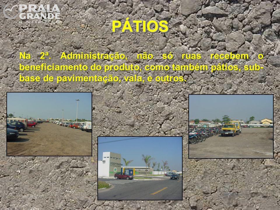 PÁTIOSPÁTIOS Na 2ª. Administração, não só ruas recebem o beneficiamento do produto, como também pátios, sub- base de pavimentação, vala, e outros.