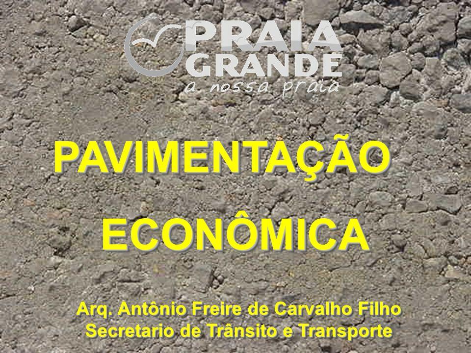 PAVIMENTAÇÃO ECONÔMICA ECONÔMICAPAVIMENTAÇÃO Arq. Antônio Freire de Carvalho Filho Secretario de Trânsito e Transporte Arq. Antônio Freire de Carvalho