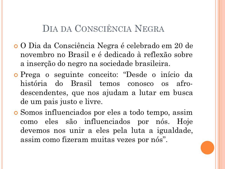 D IA DA C ONSCIÊNCIA N EGRA O Dia da Consciência Negra é celebrado em 20 de novembro no Brasil e é dedicado à reflexão sobre a inserção do negro na so