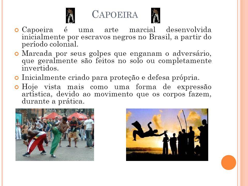 C APOEIRA Capoeira é uma arte marcial desenvolvida inicialmente por escravos negros no Brasil, a partir do período colonial. Marcada por seus golpes q