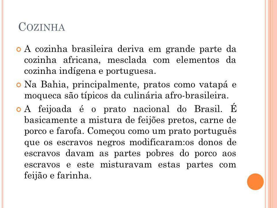 C OZINHA A cozinha brasileira deriva em grande parte da cozinha africana, mesclada com elementos da cozinha indígena e portuguesa. Na Bahia, principal