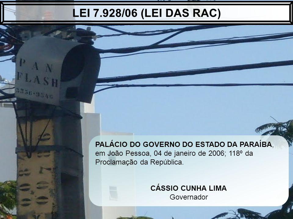 PALÁCIO DO GOVERNO DO ESTADO DA PARAÍBA, em João Pessoa, 04 de janeiro de 2006; 118º da Proclamação da República. CÁSSIO CUNHA LIMA Governador LEI 7.9