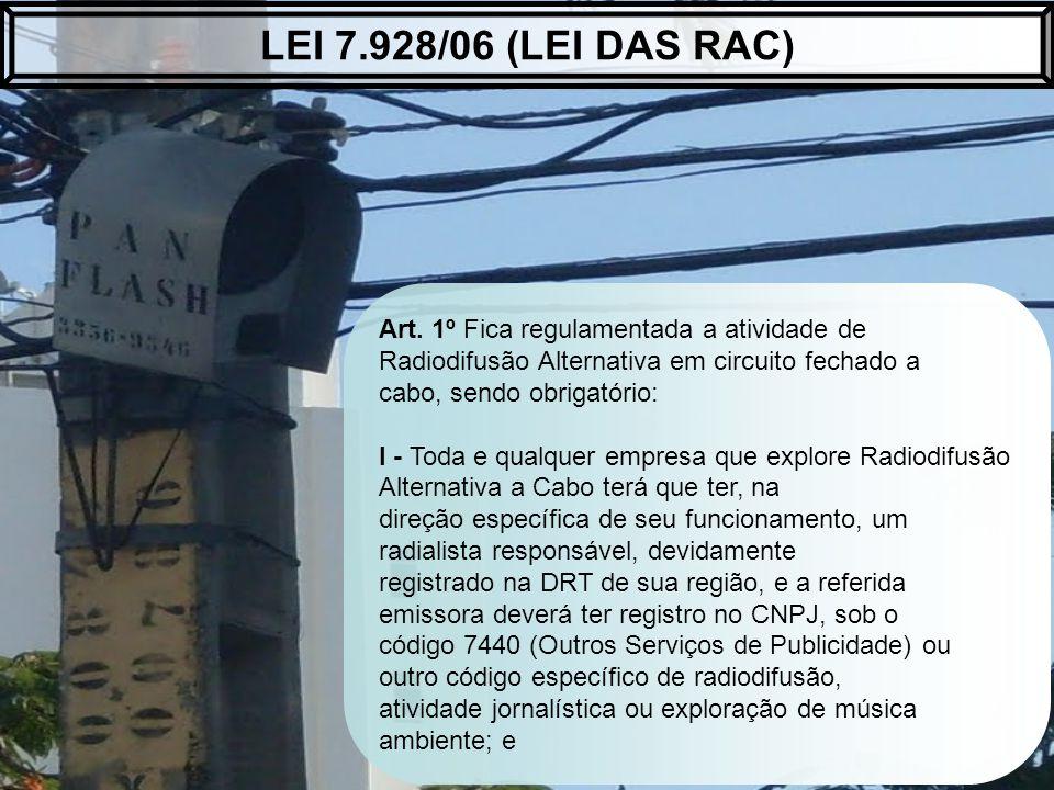 Art. 1º Fica regulamentada a atividade de Radiodifusão Alternativa em circuito fechado a cabo, sendo obrigatório: I - Toda e qualquer empresa que expl