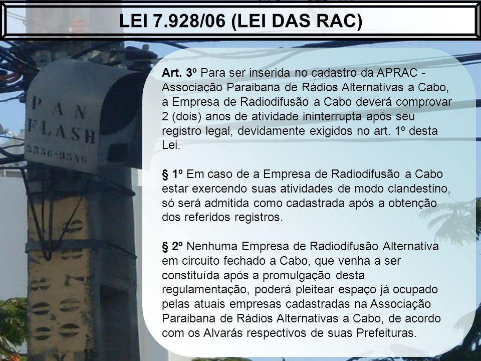 Art. 3º Para ser inserida no cadastro da APRAC - Associação Paraibana de Rádios Alternativas a Cabo, a Empresa de Radiodifusão a Cabo deverá comprovar
