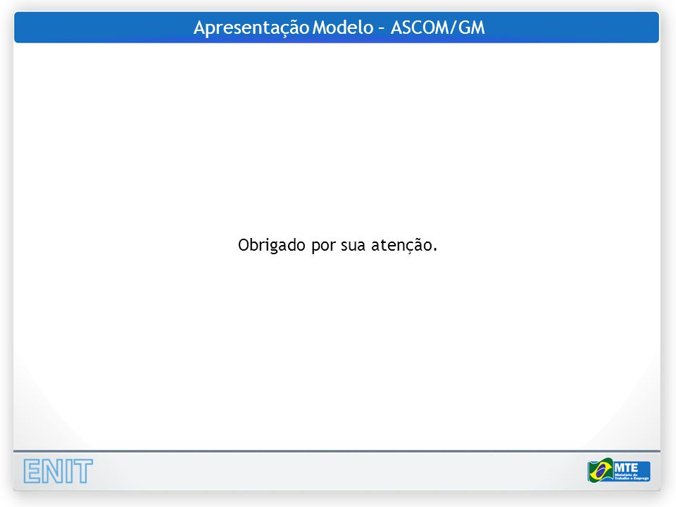 Apresentação Modelo – ASCOM/GM Obrigado por sua atenção.