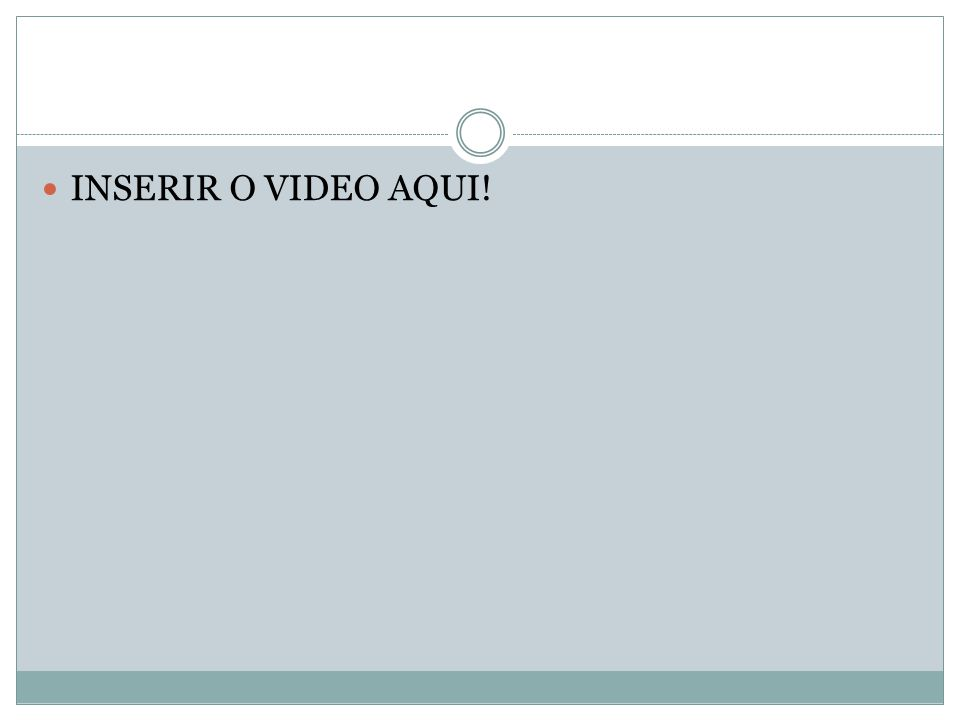 INSERIR O VIDEO AQUI!