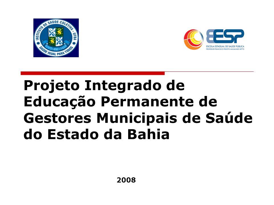 Projeto Integrado de Educação Permanente de Gestores Municipais de Saúde do Estado da Bahia 2008