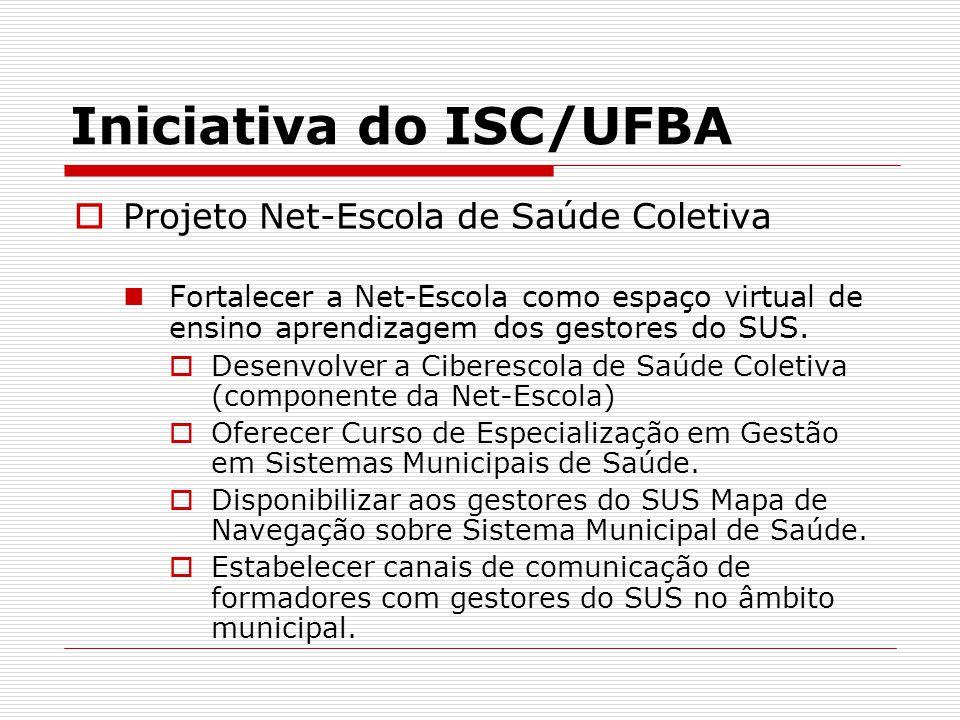 Iniciativa do ISC/UFBA Projeto Net-Escola de Saúde Coletiva Fortalecer a Net-Escola como espaço virtual de ensino aprendizagem dos gestores do SUS.