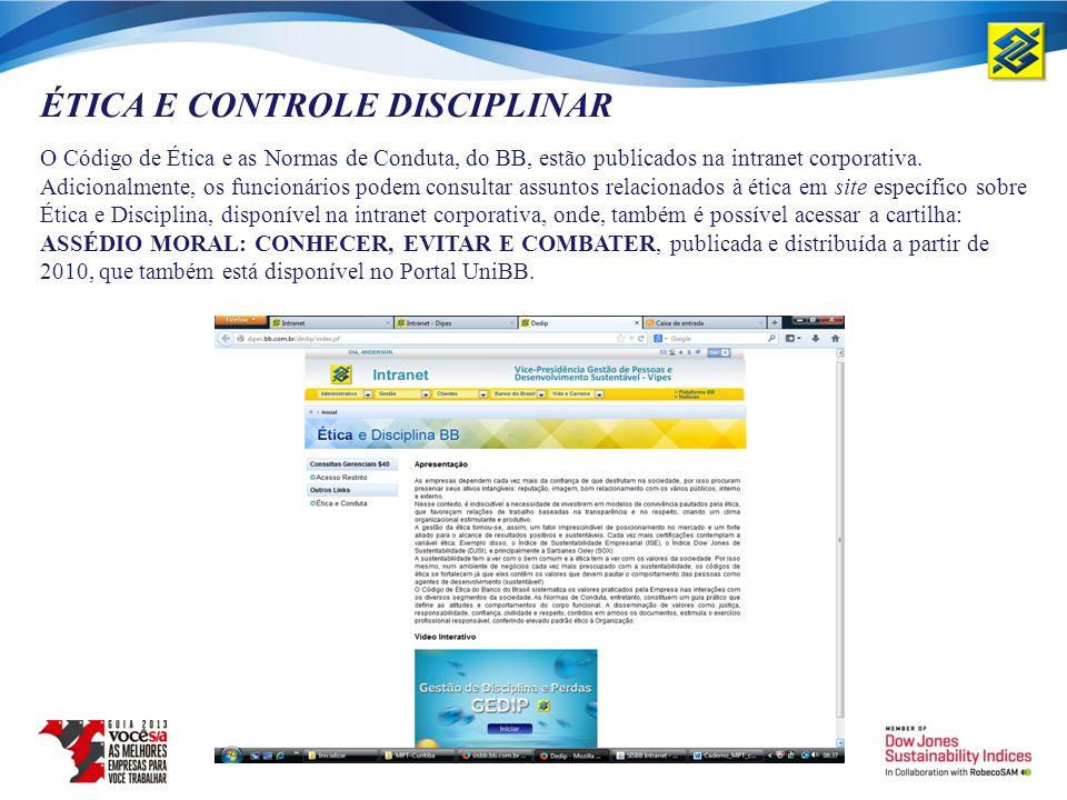 ÉTICA E CONTROLE DISCIPLINAR O Código de Ética e as Normas de Conduta, do BB, estão publicados na intranet corporativa. Adicionalmente, os funcionário