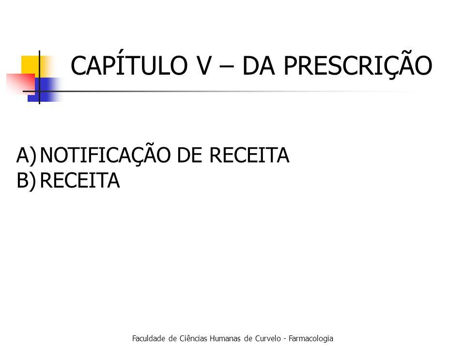 Faculdade de Ciências Humanas de Curvelo - Farmacologia CAPÍTULO V – DA PRESCRIÇÃO A)NOTIFICAÇÃO DE RECEITA B)RECEITA
