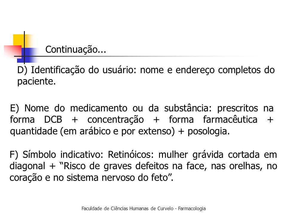 Faculdade de Ciências Humanas de Curvelo - Farmacologia D) Identificação do usuário: nome e endereço completos do paciente.
